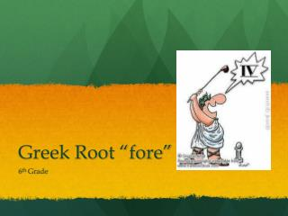 """Greek Root """"fore"""""""