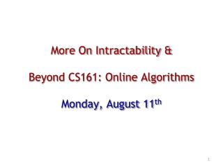 More On Intractability & Beyond CS161: Online Algorithms Monday, August 11 th