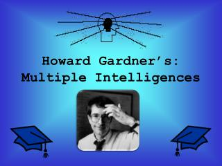 Howard Gardner's: Multiple Intelligences