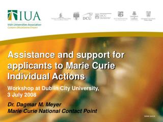 Assistance and support for applicants to Marie Curie Individual Actions Workshop at Dublin City University,