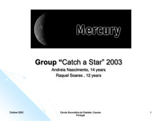 "Group "" Catch a Star"" 2003 Andreia Nascimento, 14  years Raquel Soares , 12  years"