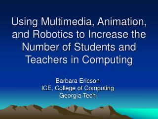 Barbara Ericson ICE, College of Computing Georgia Tech