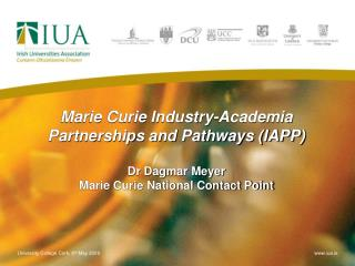 Marie Curie Industry-Academia Partnerships and Pathways (IAPP) Dr Dagmar Meyer Marie Curie National Contact Point
