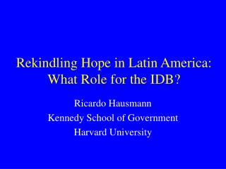 Rekindling Hope in Latin America: What Role for the IDB?