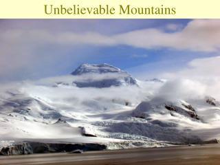 Unbelievable Mountains