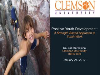 Positive Youth Development: A Strength-Based Approach to Youth Work Dr. Bob Barcelona