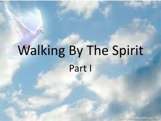 Walking By The Spirit Part I