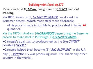 Building with Steel pg.177 Steel can hold (1) MORE   weight and (2) BEND   without cracking.