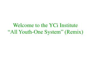 "Welcome to the YCi Institute ""All Youth-One System"" (Remix)"