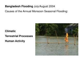 Bangladesh Flooding July/August 2004 Causes of the Annual Monsoon Seasonal Flooding: Climatic Terrestrial Processes Hu