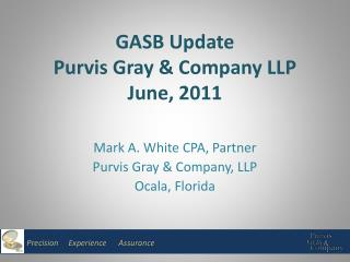 GASB Update Purvis Gray & Company LLP  June, 2011