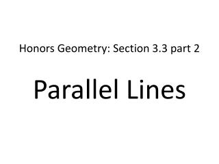 Honors Geometry: Section 3.3 part  2 Parallel Lines