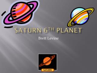 Saturn 6 th  Planet