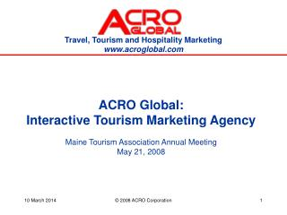 ACRO Global: Interactive Tourism Marketing Agency Maine Tourism Association Annual Meeting  May 21, 2008