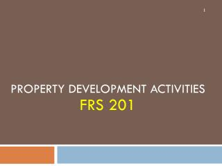 PROPERTY DEVELOPMENT ACTIVITIES FRS 201