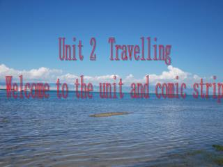 Unit 2  Travelling Welcome to the unit and comic strip