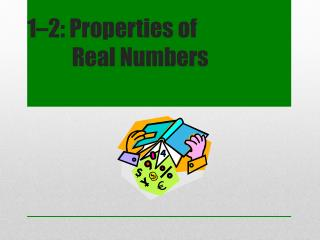1 –2: Properties of    Real Numbers