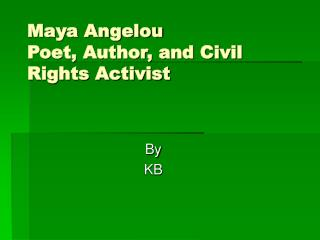 Maya Angelou Poet, Author, and Civil Rights Activist