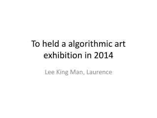 To held a algorithmic art exhibition in 2014