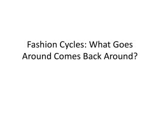 Fashion Cycles: What Goes Around Comes Back Around?