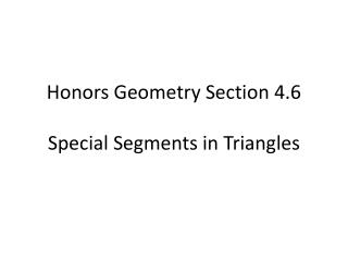 Honors Geometry Section  4.6 Special  Segments in Triangles