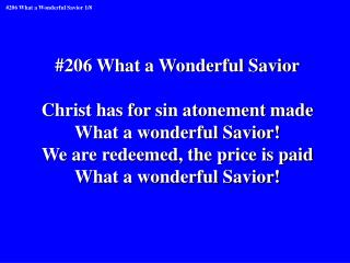 #206 What a Wonderful Savior Christ has for sin atonement made What a wonderful Savior!