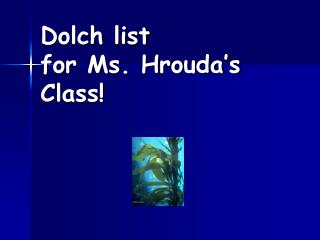Dolch list for Ms. Hrouda's Class!