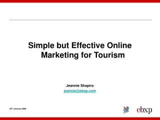 Simple but Effective Online Marketing for Tourism Jeannie Shapiro jeannie@ebxp