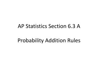 AP Statistics Section 6.3  A Probability Addition Rules