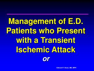 Management of E.D. Patients who Present with a Transient Ischemic Attack  or