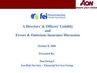 October 8, 2004 Presented By: Don Ortegel Aon Risk Services – Financial Services Group