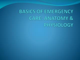 BASICS OF EMERGENCY CARE: ANATOMY & PHYSIOLOGY