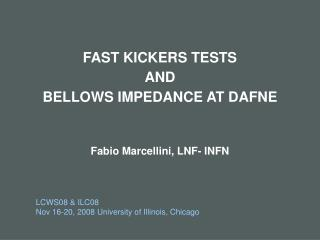 FAST KICKERS TESTS AND  BELLOWS IMPEDANCE AT DAFNE