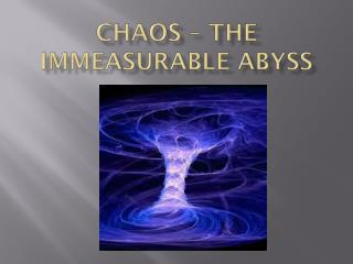 Chaos – the immeasurable abyss