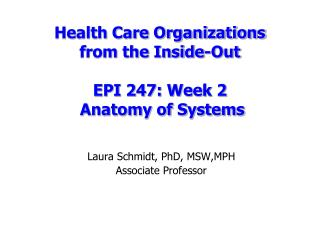 Health Care Organizations  from the Inside-Out EPI 247: Week 2  Anatomy of Systems