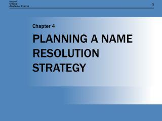 PLANNING A NAME RESOLUTION STRATEGY