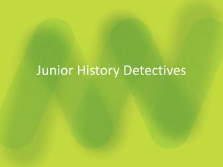 Junior History Detectives