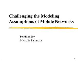 Challenging the Modeling Assumptions of Mobile Networks