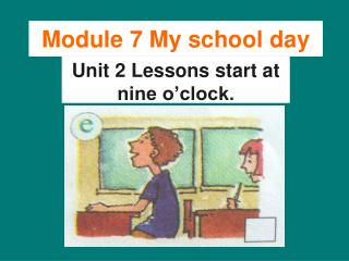 Unit 2 Lessons start at  nine o'clock.