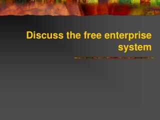 Discuss the free enterprise system