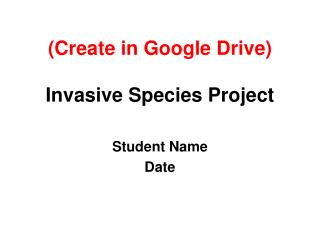 (Create in Google Drive) Invasive Species Project