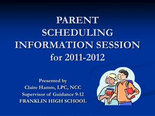 PARENT SCHEDULING  INFORMATION SESSION for 2011-2012
