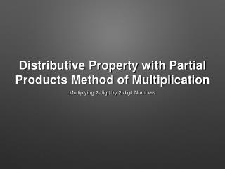 Distributive Property with Partial Products Method of Multiplication