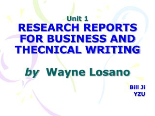 Unit 1 RESEARCH REPORTS FOR BUSINESS AND THECNICAL WRITING by   Wayne Losano