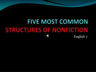 FIVE MOST COMMON  STRUCTURES OF NONFICTION