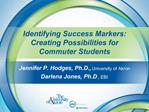 Identifying Success Markers:  Creating Possibilities for  Commuter Students