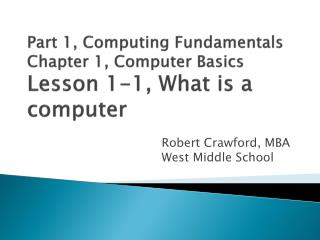 Part 1, Computing Fundamentals Chapter 1, Computer Basics Lesson 1-1, What is a computer