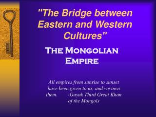 """The Bridge between Eastern and Western Cultures"""