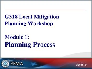 G318 Local Mitigation Planning Workshop Module 1:  Planning Process
