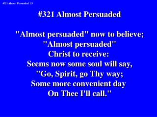 """#321 Almost Persuaded """"Almost persuaded"""" now to believe; """"Almost persuaded"""" Christ to receive:"""